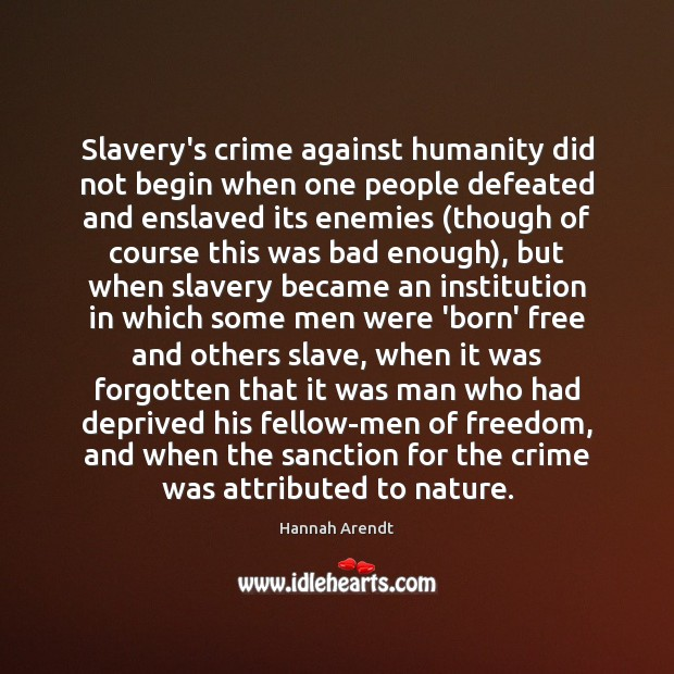 Slavery's crime against humanity did not begin when one people defeated and Image