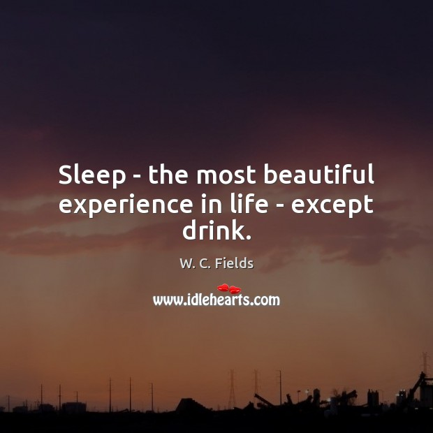 Image, Sleep – the most beautiful experience in life – except drink.