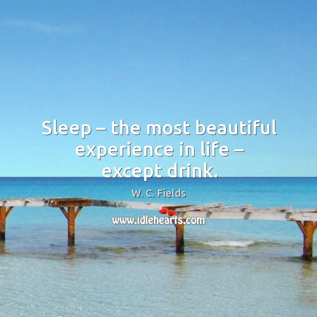 Sleep – the most beautiful experience in life – except drink. Image