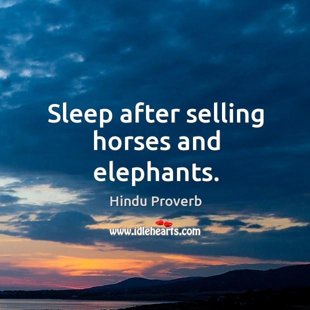 Sleep after selling horses and elephants. Hindu Proverbs Image