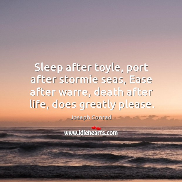 Sleep after toyle, port after stormie seas, Ease after warre, death after Image