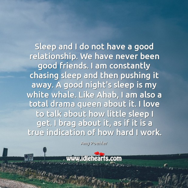 Image, Sleep and I do not have a good relationship. We have never