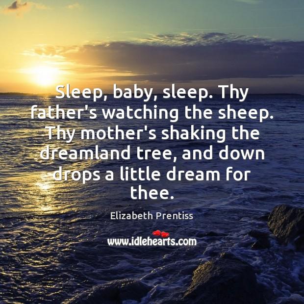 Image, Sleep, baby, sleep. Thy father's watching the sheep. Thy mother's shaking the