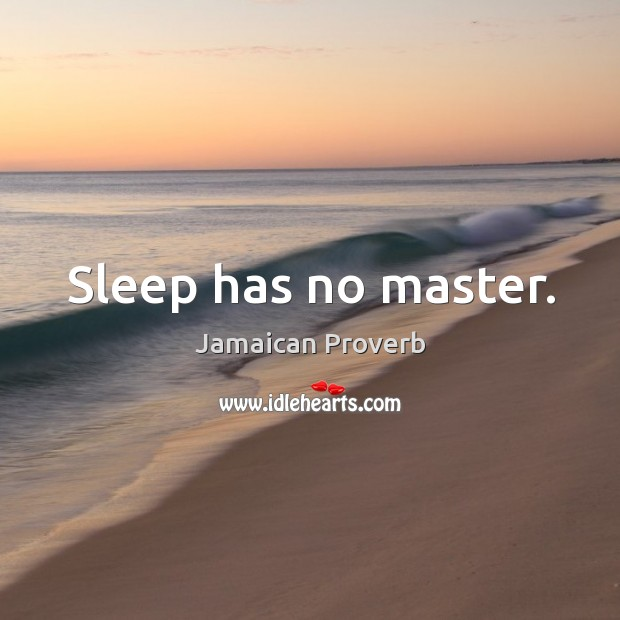 Image, Sleep has no master.
