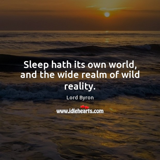 Image, Sleep hath its own world, and the wide realm of wild reality.