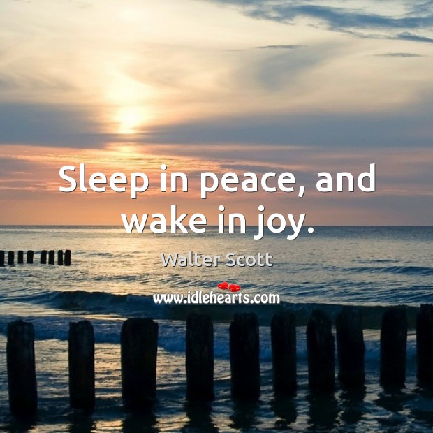 Sleep in peace, and wake in joy. Walter Scott Picture Quote