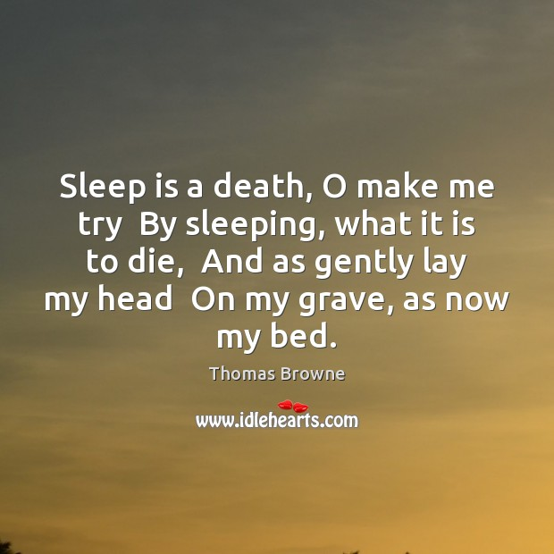 Sleep is a death, O make me try  By sleeping, what it Image