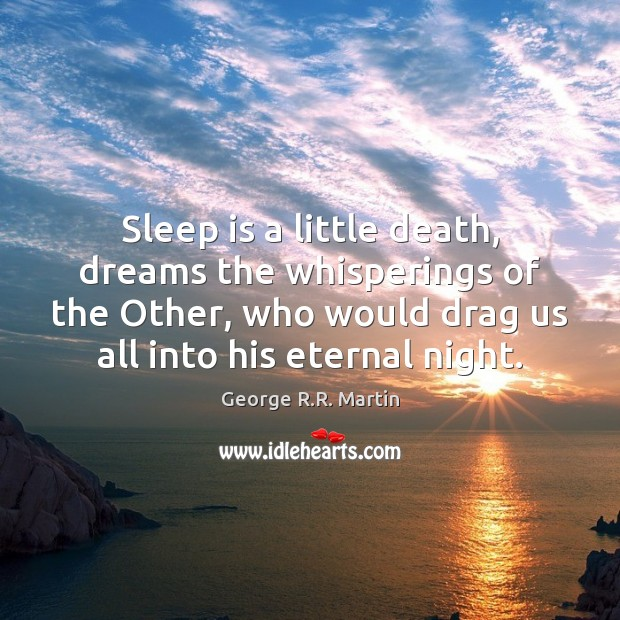 Sleep is a little death, dreams the whisperings of the Other, who Image