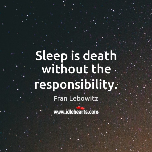 Sleep is death without the responsibility. Sleep Quotes Image