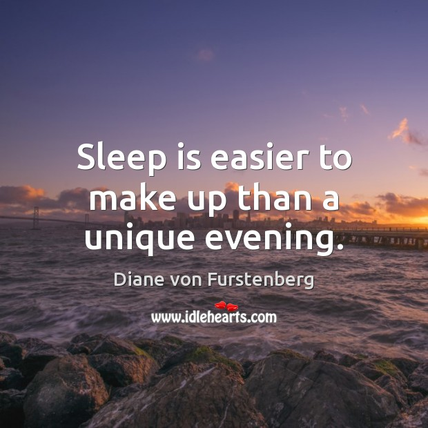 Sleep is easier to make up than a unique evening. Image