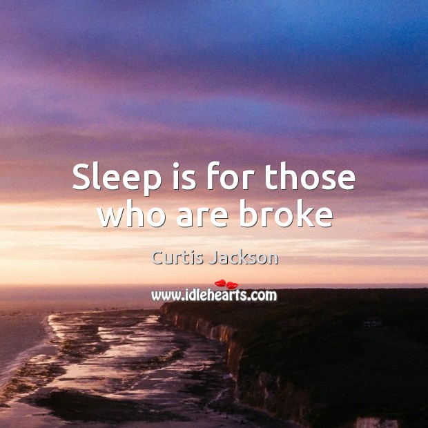 Sleep is for those who are broke Image