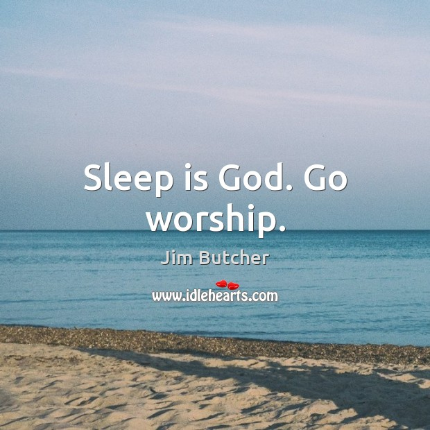 Sleep is God. Go worship. Sleep Quotes Image