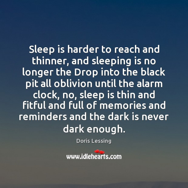 Sleep is harder to reach and thinner, and sleeping is no longer Doris Lessing Picture Quote