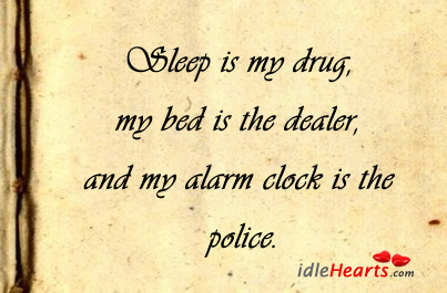 Sleep Is My Drug, My Bed Is The…