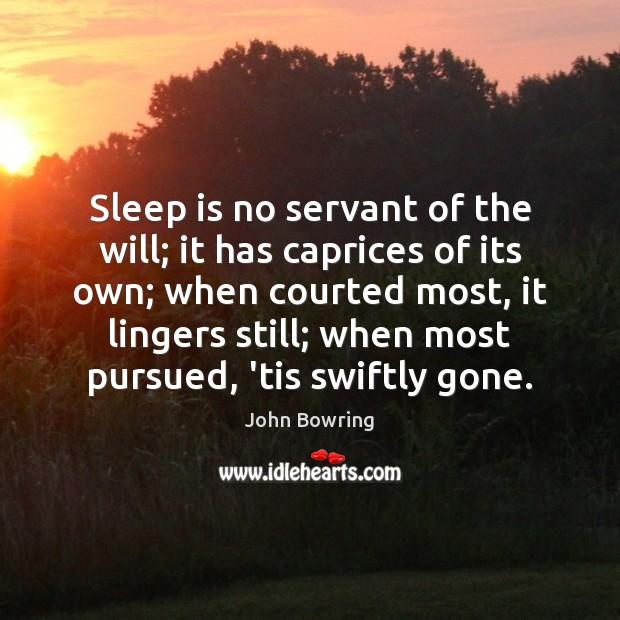Sleep is no servant of the will; it has caprices of its Image