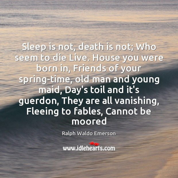 Sleep is not, death is not; Who seem to die Live. House Sleep Quotes Image