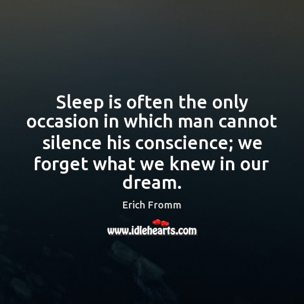 Sleep is often the only occasion in which man cannot silence his Image