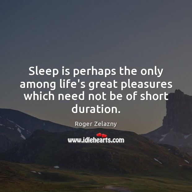 Sleep is perhaps the only among life's great pleasures which need not Sleep Quotes Image
