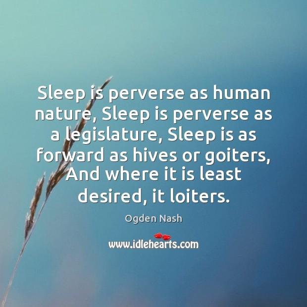 Sleep is perverse as human nature, Sleep is perverse as a legislature, Sleep Quotes Image