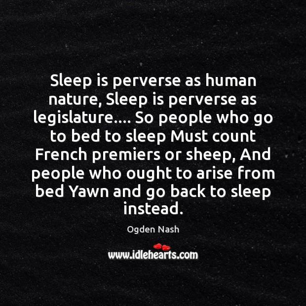 Sleep is perverse as human nature, Sleep is perverse as legislature…. So Sleep Quotes Image