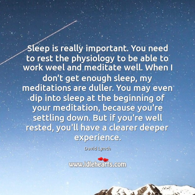 Sleep is really important. You need to rest the physiology to be Sleep Quotes Image