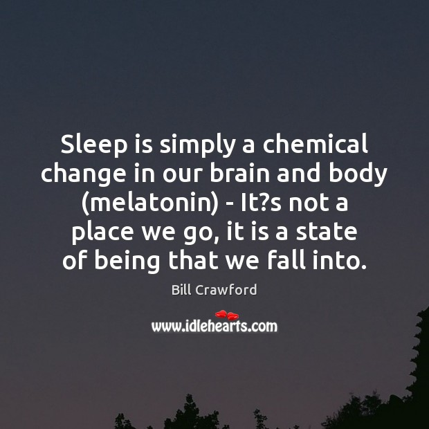 Sleep is simply a chemical change in our brain and body (melatonin) Sleep Quotes Image