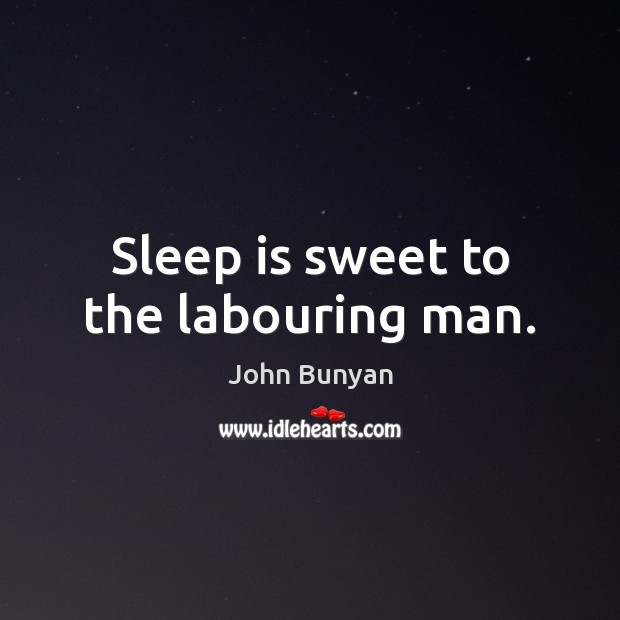 Sleep is sweet to the labouring man. John Bunyan Picture Quote