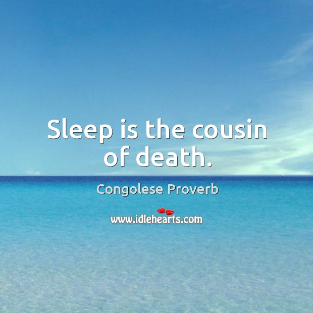 Sleep is the cousin of death. Congolese Proverbs Image