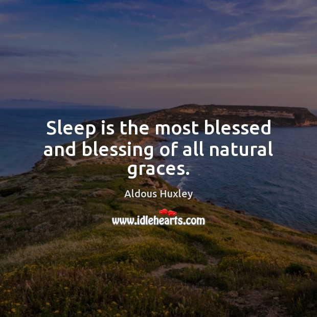 Sleep is the most blessed and blessing of all natural graces. Image