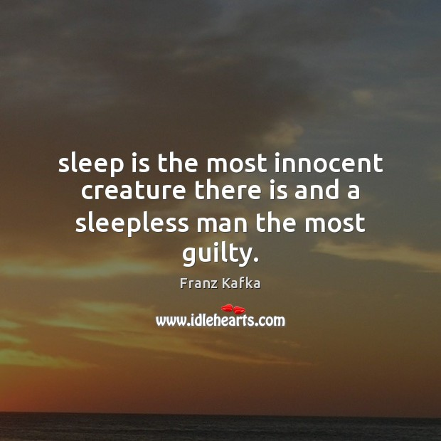Sleep is the most innocent creature there is and a sleepless man the most guilty. Sleep Quotes Image