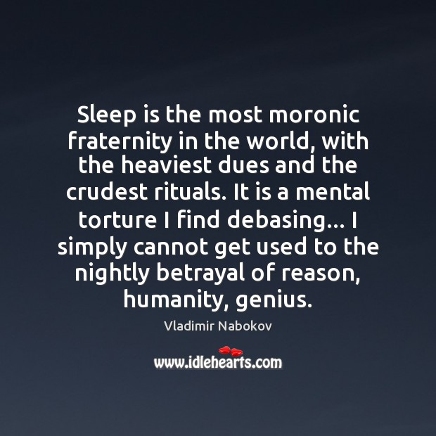 Sleep is the most moronic fraternity in the world, with the heaviest Image