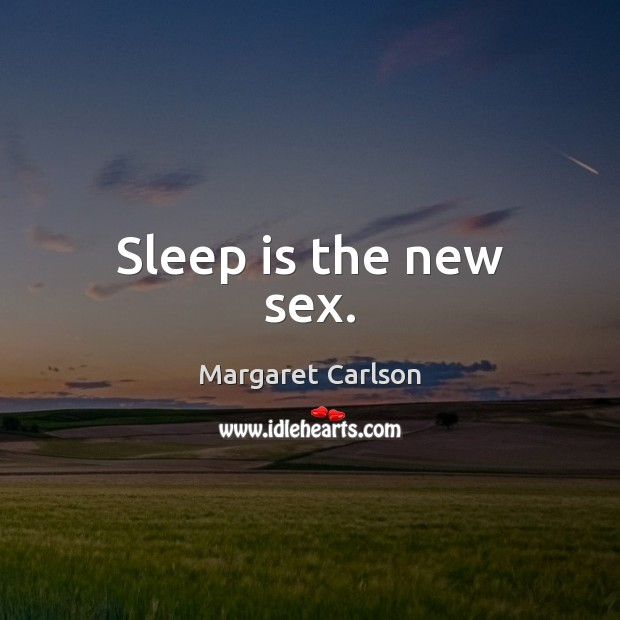 Sleep is the new sex. Sleep Quotes Image