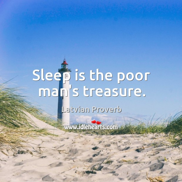 Image, Sleep is the poor man's treasure.