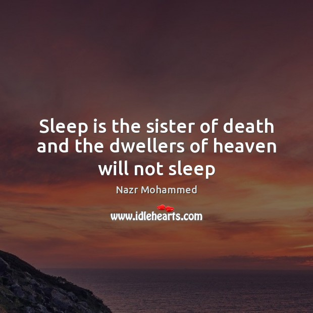 Sleep is the sister of death and the dwellers of heaven will not sleep Image