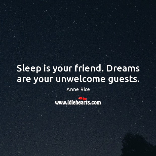 Sleep is your friend. Dreams are your unwelcome guests. Sleep Quotes Image