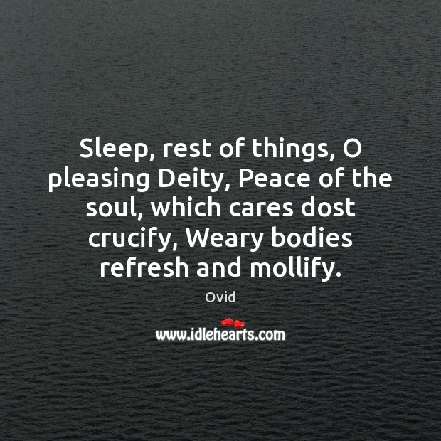 Sleep, rest of things, O pleasing Deity, Peace of the soul, which Image
