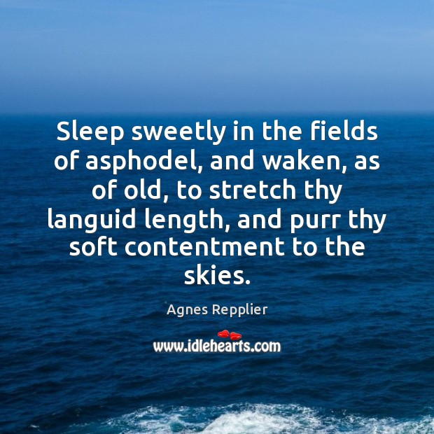 Image, Sleep sweetly in the fields of asphodel, and waken, as of old,