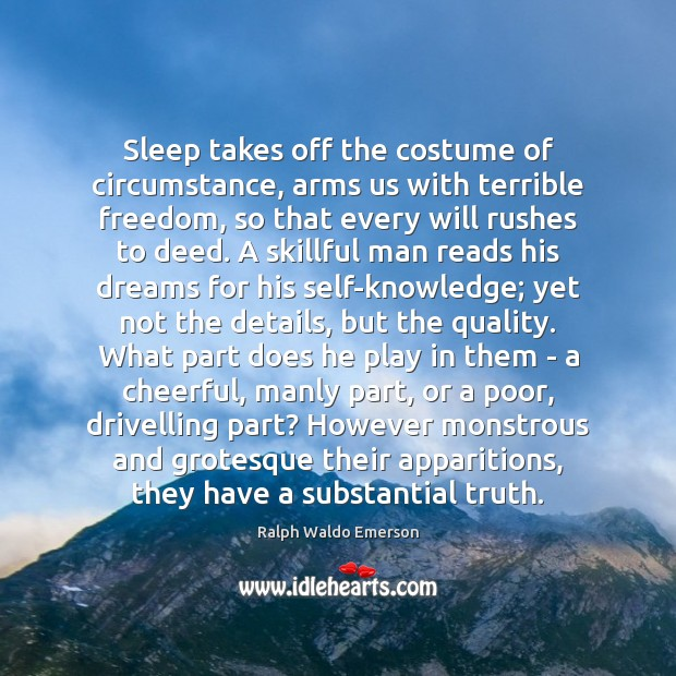 Image, Sleep takes off the costume of circumstance, arms us with terrible freedom,