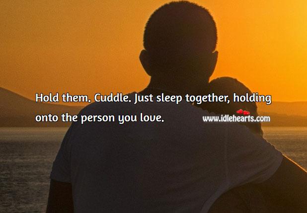 Image, Hold them. Cuddle.