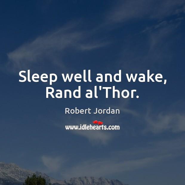 Sleep well and wake, Rand al'Thor. Image