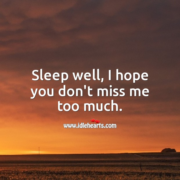 Sleep well, I hope you don't miss me too much. Good Night Quotes for Him Image