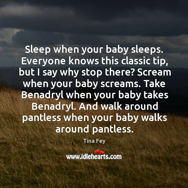 Image, Sleep when your baby sleeps. Everyone knows this classic tip, but I