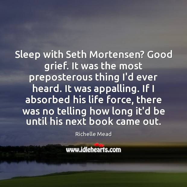 Image, Sleep with Seth Mortensen? Good grief. It was the most preposterous thing