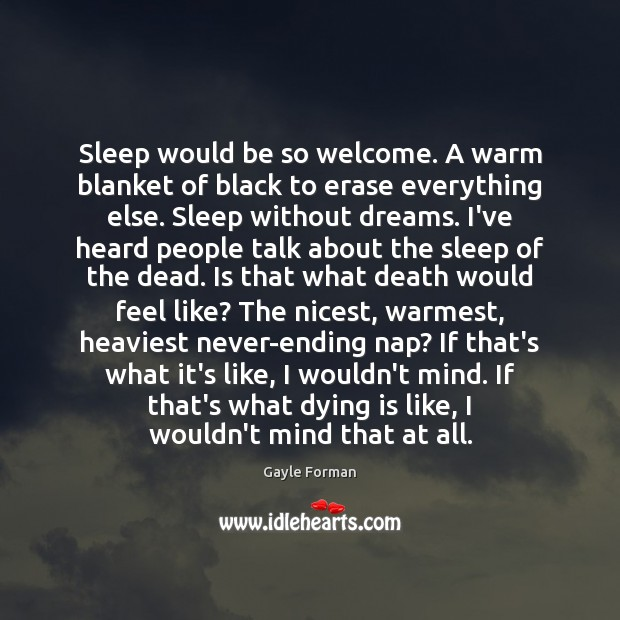 Sleep would be so welcome. A warm blanket of black to erase Gayle Forman Picture Quote