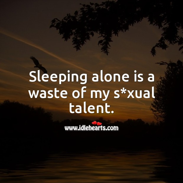 Sleeping alone is a waste of my talent. Making Love Quotes Image