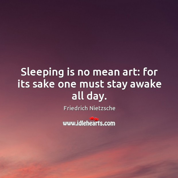 Image, Sleeping is no mean art: for its sake one must stay awake all day.