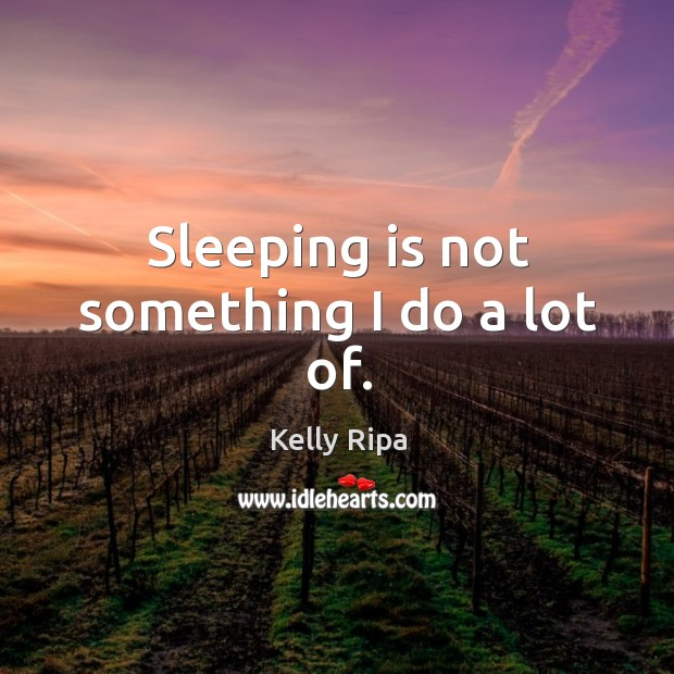 Sleeping is not something I do a lot of. Image