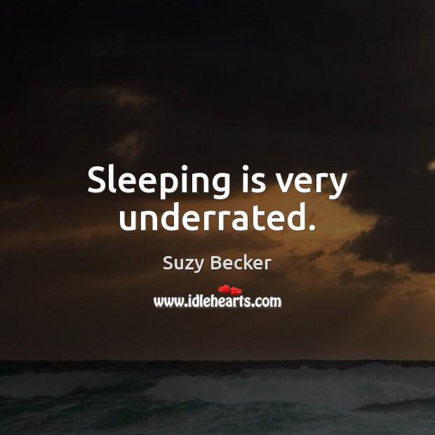 Image, Sleeping is very underrated.