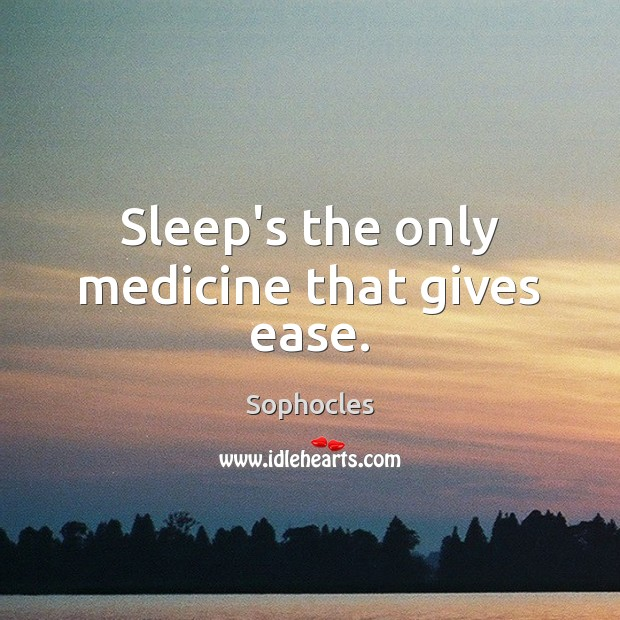 Image, Sleep's the only medicine that gives ease.