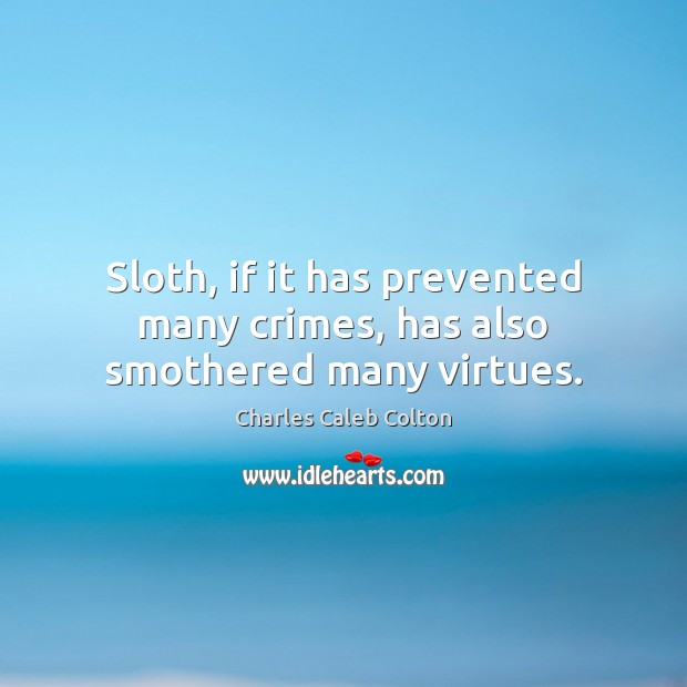 Sloth, if it has prevented many crimes, has also smothered many virtues. Image
